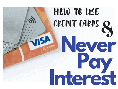 How to Use Credit Cards and Never Pay Interest