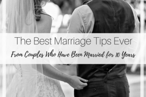 The Best Marriage Tips Ever from couples who have been married for at least 10 years