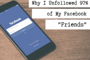 Why I unfollowed 97% of my Facebook friends!