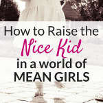 How to Raise Nice Kids in a world of Mean Girls!