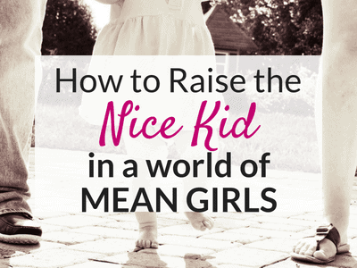 How to Raise the Nice Kid in a World of Mean Girls