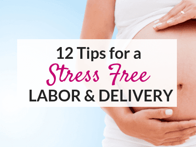 How to Have a Stress Free Labor and Delivery
