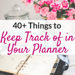 Looking for things to keep track of in your planner to stay organized? Check out this list of 40+ planner organization ideas!