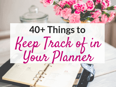 40+ Things to Keep Track of in Your Planner to Stay Organized Once and For All!