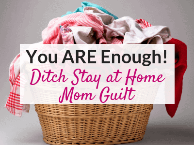Stay at Home Mom Guilt: To the Woman Who Does it All, But Still Feels Like She's Not Doing Enough