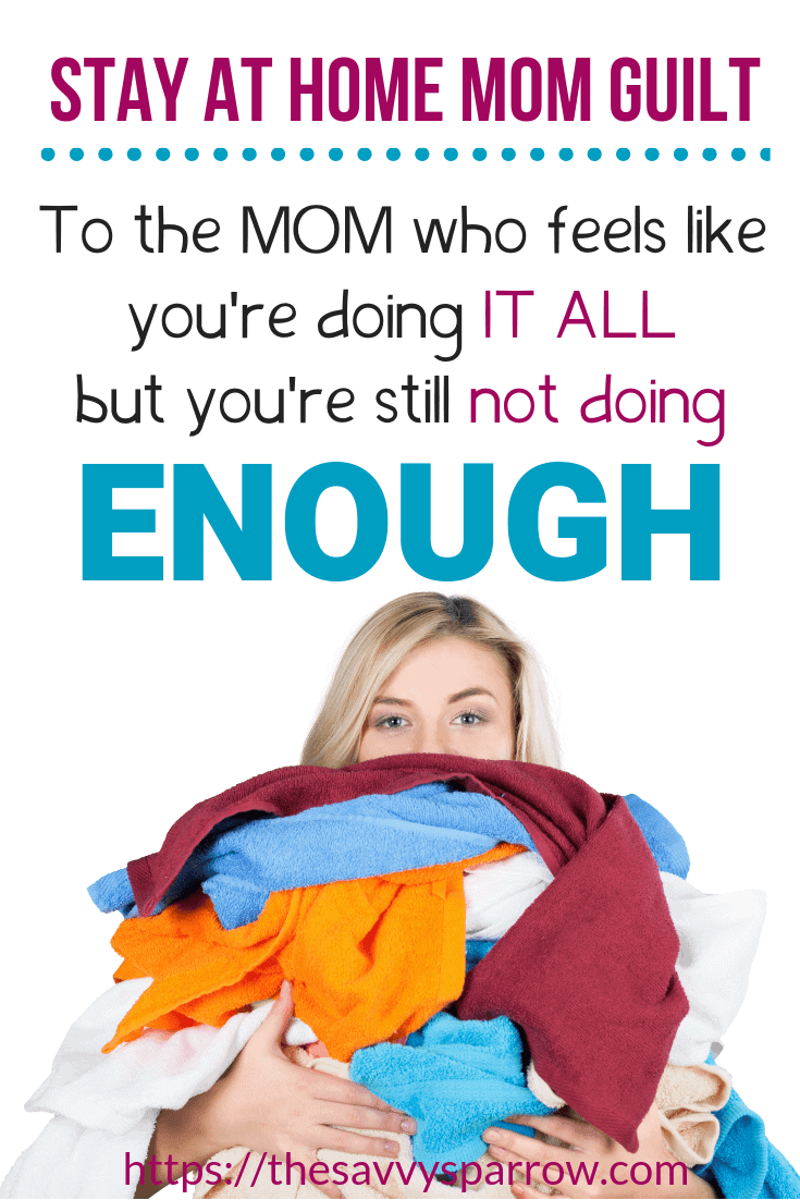 Stay at home Mom guilt? Read this if you're the Mom that feels like you're doing it all and you're still not doing enough.