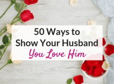 Ways to show your husband that you love him - based on his love language!