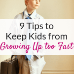 Kids growing up too fast? Use these easy parenting tips to help keep your kids from growing up too fast.
