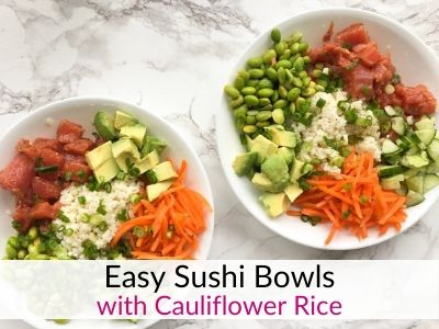 Sushi Bowls with Cauliflower Rice – Low Carb, No-Cook Dinner