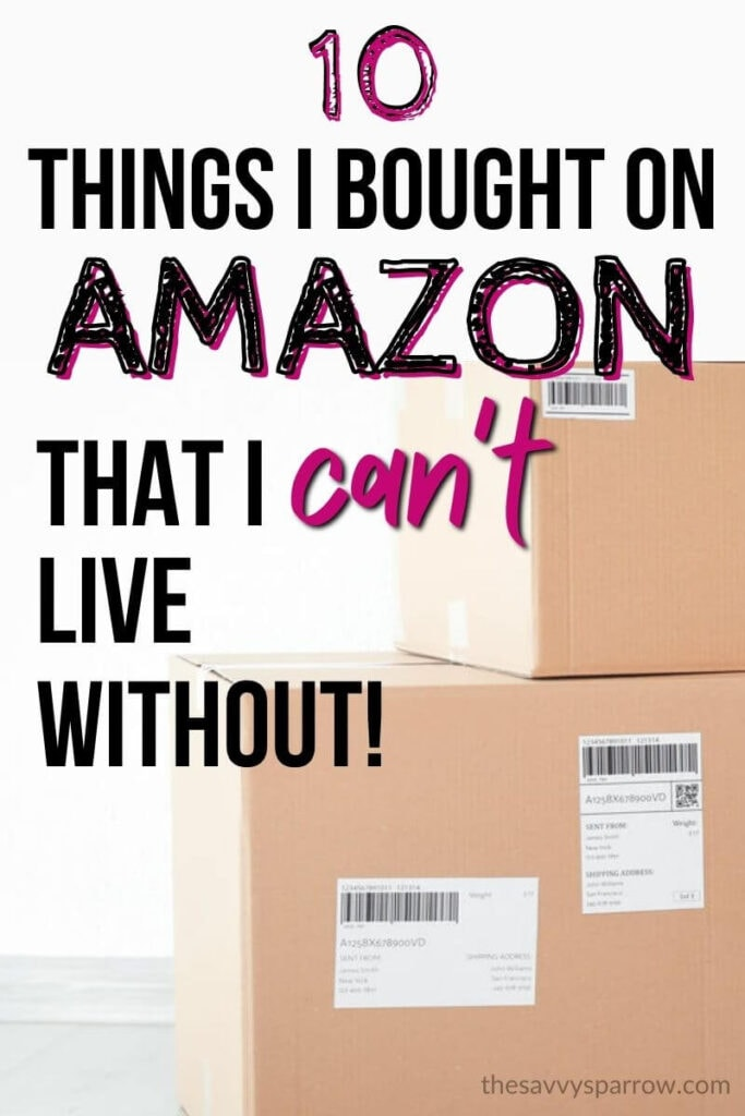 cardboard boxes with text that says 10 things I bought on Amazon that I can't live without